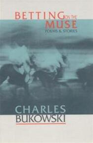 Betting on the Muse - Charles Bukowski (ISBN 9781574230017)