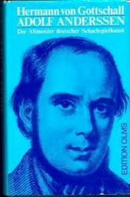 Adolf Anderssen, der Altmeister deutscher Schachspielkunst. Sein Leben und Schaffen - Hermann von Gottschall (ISBN 3283000425)