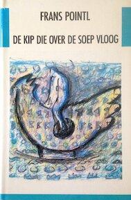 De kip die over de soep vloog - Frans Pointl (ISBN 9789051080438)