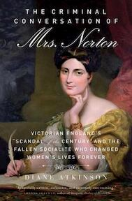 The Criminal Conversation of Mrs. Norton - Diane Atkinson (ISBN 9781613736685)