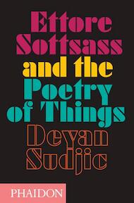 Ettore Sottsass and the Poetry of Things - Deyan Sudjic (ISBN 9780714869537)