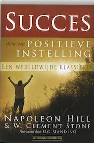 Succes door een positieve instelling - Napoleon Hill, W.C. Stone (ISBN 9789080396081)
