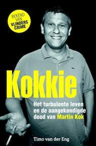 Kokkie - Het turbulente leven en de aangekondigde dood van Martin Kok - Timo van der Eng (ISBN 9789045215228)