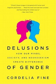 Delusions of Gender - How Our Minds, Society, and Neurosexism Create Difference - Cordelia Fine (ISBN 9780393340242)
