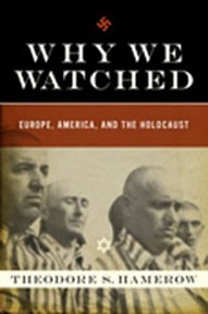 Why We Watched - How Anti-Semitism in the Allied Nations Allowed Hitler to Exterminate European Jewry - Theodore Hamerow (ISBN 9780393064629)