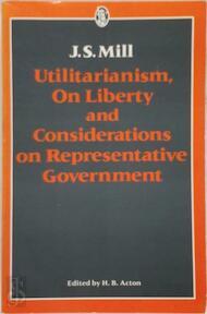 Utilitarianism, Liberty, Representative Government - John Stuart Mill (ISBN 9780460114820)