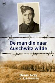 De man die naar Auschwitz wilde - Denis Avey, Rob Broomby (ISBN 9789044329520)