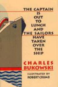 The Captain Is Out to Lunch and the sailors have taken over the sfip - Charles Bukowski, Robert Crumb (ISBN 9781574230581)