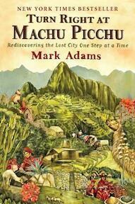 Turn Right at Machu Picchu - Mark Adams (ISBN 9780452297982)