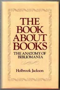 The anatomy of bibliomania - The Book about Books - Holbrook Jackson (ISBN 9780517368350)