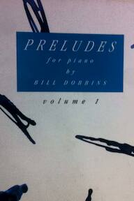 Preludes for piano by Bill Dobbins - Volume 1 - Bill Dobbins