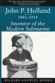John P. Holland, 1841-1914 - Richard Knowles Morris (ISBN 9781570032363)