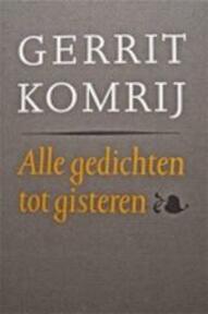 Alle gedichten tot gisteren - Gerrit Komrij (ISBN 9789029526876)