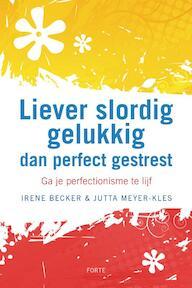 Liever slordig gelukkig dan perfect gestresst - I. Becker, J. Meyer-kles (ISBN 9789058778505)