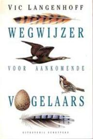Wegwijzer voor aankomende vogelaars - Vic Langenhoff, Jet Matla (ISBN 9789055460274)