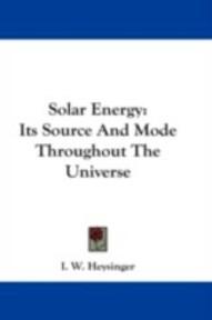 Solar Energy: - I.W. Heysinger (ISBN 9780548206911)