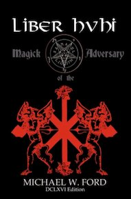 Liber Hvhi - Magick of the Adversary 666 Edition - Michael W. Ford (ISBN 9781430317623)