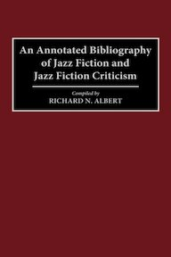 An Annotated Bibliography of Jazz Fiction and Jazz Fiction Criticism - Richard N. Albert (ISBN 9780313289989)