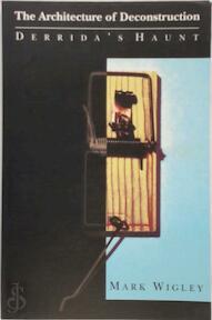 The Architecture of Deconstruction - Derrida's Haunt (Paper) - Mark Wigley (ISBN 9780262731140)