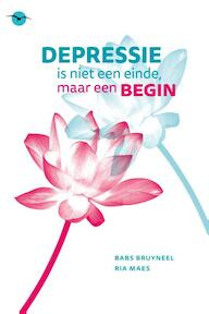 Depressie is niet een einde maar een begin - Babs Bruyneel, Ria Maes (ISBN 9789057205118)