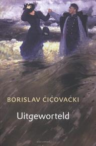 Uitgeworteld Afscheid in vier taferelen Sleutelkruid Vliegen op het hoofdeinde Van de dood en de terugkeer - Borislav _i_ova_ki (ISBN 9789025440992)