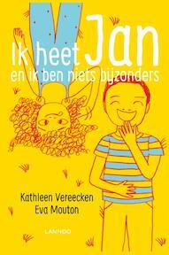 Ik heet Jan en ik ben niets bijzonders - Kathleen Vereecken, Eva Mouton (ISBN 9789401421799)