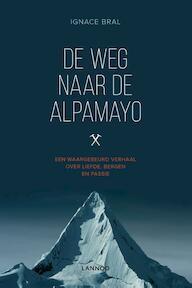 De weg naar de Alpamayo - Ignace Bral (ISBN 9789401423410)