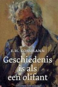 Geschiedenis is als een olifant - E.H. Kossmann, Frank (samenst. Ankersmit, Wessel (samenst. Krul (ISBN 9789035126954)