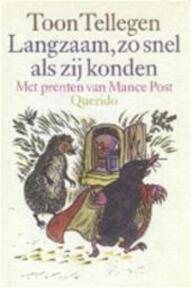 Langzaam, zo snel als zij konden - Toon Tellegen, Mance Post (ISBN 9789021483849)