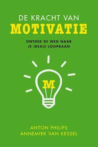 De kracht van motivatie - Anton Philips, Annemiek van Kessel (ISBN 9789025905200)