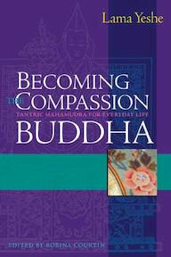 Becoming the Compassion Buddha - Thubten Yeshe (ISBN 9780861713431)