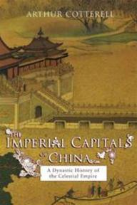 The Imperial Capitals of China - Arthur Cotterell (ISBN 9781590200070)