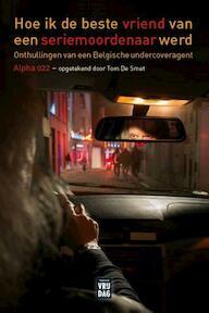 Hoe ik de beste vriend van een seriemoordenaar werd - Tom De Smet, Alpha 022 (ISBN 9789460015274)