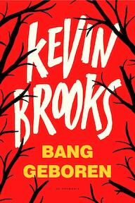 Bang geboren - Kevin Brooks (ISBN 9789463360258)