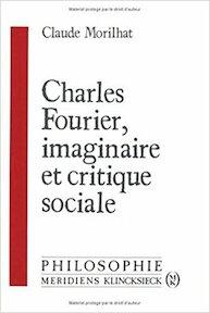 Charles Fourier, imaginaire et critique sociale - Claude Morilhat (ISBN 9782865632916)