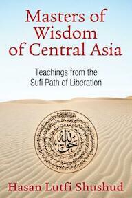 Masters of Wisdom of Central Asia - Hasan Lutfi Shushud (ISBN 9781620553619)