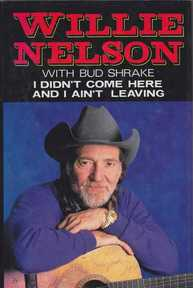 I didn't come here and I ain't leaving - Willie Nelson, Bud Shrake (ISBN 9780333492536)