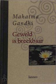 Geweld is breekbaar - M. Gandhi (ISBN 9789020927658)