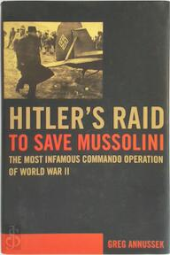 Hitler's Raid to Save Mussolini - Greg Annussek (ISBN 9780306813962)