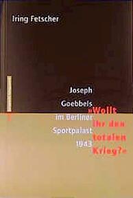 "Joseph Goebbels im Berliner Sportpalast 1943--""Wollt ihr den totalen Krieg?"" - Iring Fetscher (ISBN 9783434504313)"