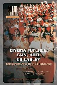 Cinema futures: Cain, Abel or cable? The screen arts in the digital age - Thomas Elsaesser [Ed.], Kay Hoffmann [Ed.] (ISBN 9789053562826)