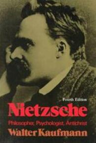 Nietzsche, philosopher, psychologist, antichrist - Walter Arnold Kaufmann (ISBN 9780691019833)