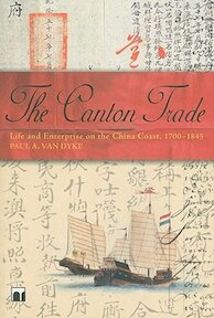 The Canton Trade - Life and Enterprise on the China Coast, 1700-1845 - Paul Van Dyke (ISBN 9789622098282)
