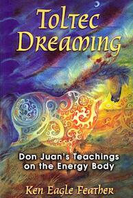 Toltec Dreaming - Ken Eagle Feather (ISBN 9781591430728)