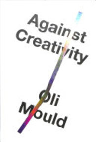 Against Creativity - Oli Mould (ISBN 9781786636492)