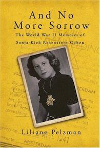 And No More Sorrow: The World War II memoires of Sonja Kiek Rosenstein Cohen - Liliane Pelzman, Sonja Kiek Rosenstein Cohen (ISBN 9781583852569)