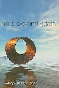 Mind Beyond Death - Rinpoche Dzogchen Ponlop (ISBN 9781559393010)