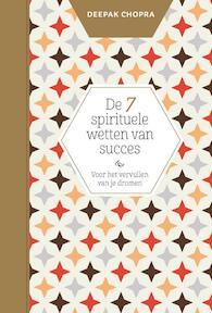 De 7 spirituele wetten van succes - Deepak Chopra (ISBN 9789401304078)