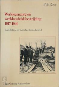 Werklozenzorg en werkloosheidsbesteijding 1917-1940 - P. de Rooy (ISBN 9789060124116)