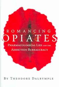Romancing Opiates - Theodore Dalrymple (ISBN 9781594030871)